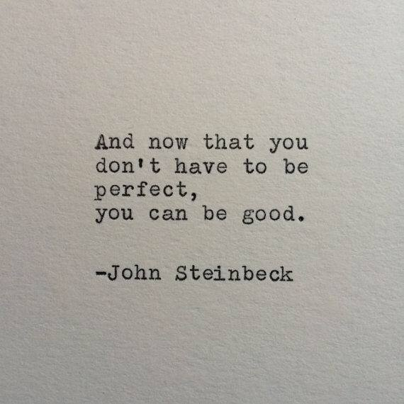 and now that you don't have to be perfect, you can be good